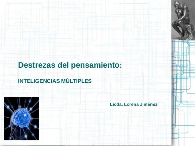 Destrezas del pensamiento: INTELIGENCIAS MÚLTIPLES Licda. Lorena Jiménez