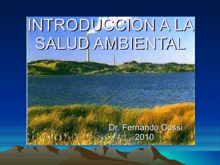INTRODUCCION A LA SALUD AMBIENTAL Dr. Fernando Cussi 2010