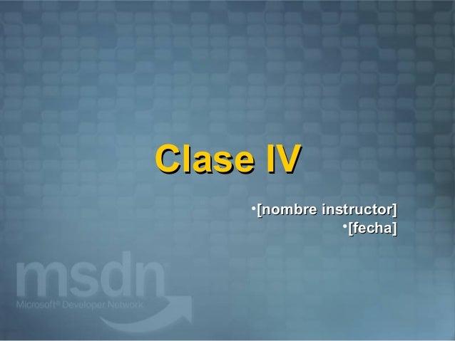 Clase IV     •[nombre instructor]                 •[fecha]