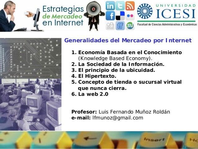 Generalidades del Mercadeo por Internet  1. Economía Basada en el Conocimiento     (Knowledge Based Economy).  2. La Socie...