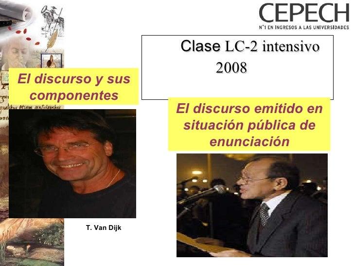 Clase  LC-2 intensivo 2008 T. Van Dijk El discurso emitido en situación pública de enunciación El discurso y sus componentes