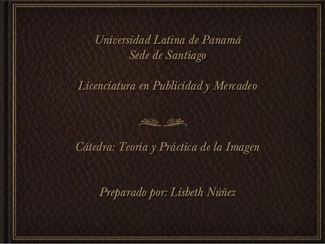 Universidad Latina de PanamáUniversidad Latina de Panamá Sede de SantiagoSede de Santiago Licenciatura en Publicidad y Mer...
