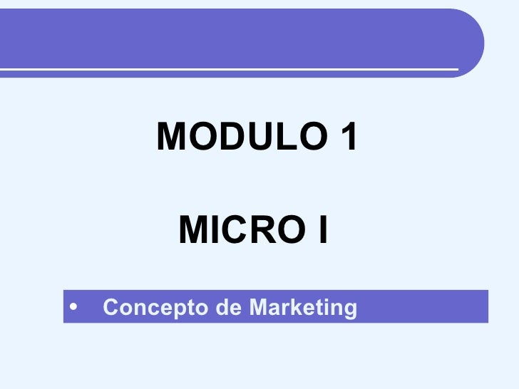 <ul><li>Concepto de Marketing </li></ul>MODULO 1 MICRO I