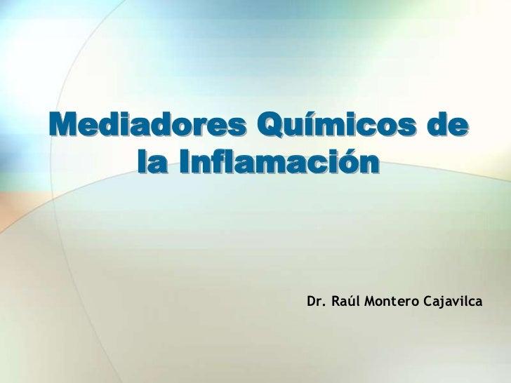 Mediadores Químicos de la Inflamación<br />Dr. Raúl Montero Cajavilca<br />