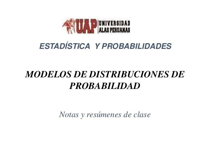 ESTADÍSTICA Y PROBABILIDADES MODELOS DE DISTRIBUCIONES DE PROBABILIDAD Notas y resúmenes de clase
