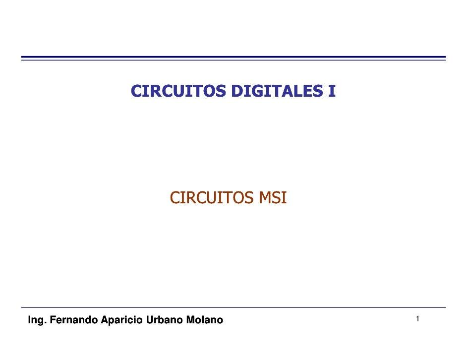 CIRCUITOS DIGITALES I                               CIRCUITOS MSI     Ing. Fernando Aparicio Urbano Molano      1
