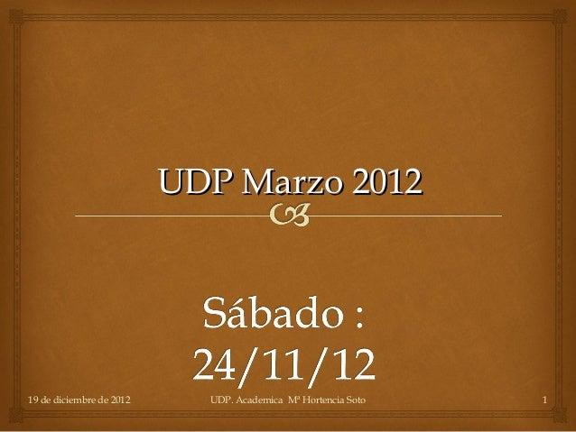 UDP Marzo 201219 de diciembre de 2012     UDP. Academica Mª Hortencia Soto   1