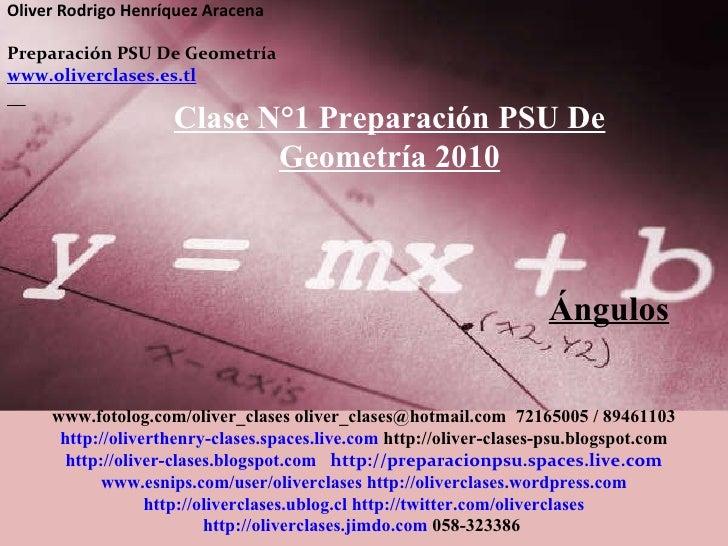 Oliver Rodrigo Henríquez Aracena  Preparación PSU De Geometría  www.oliverclases.es.tl Ángulos Clase N°1 Preparación PSU D...