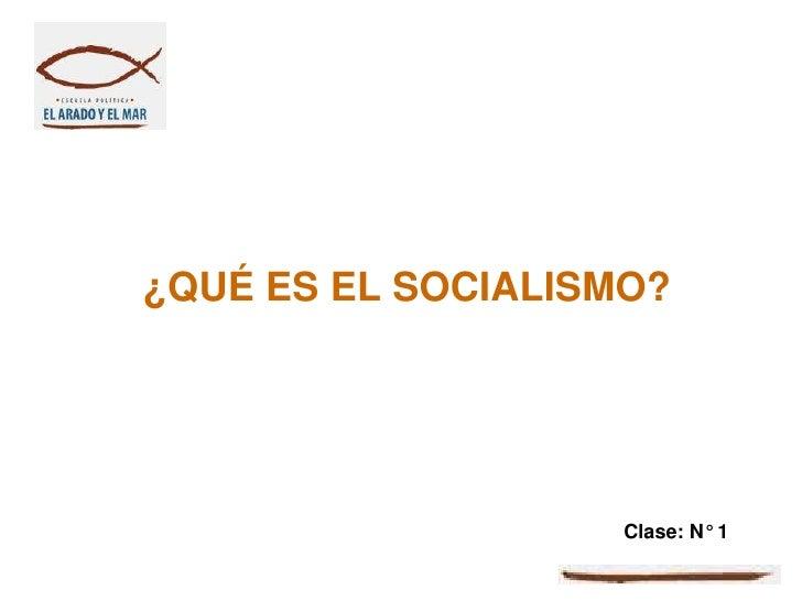 ¿QUÉ ES EL SOCIALISMO?                    Clase: N° 1