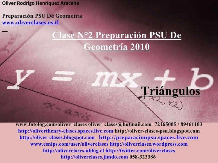 Oliver Rodrigo Henríquez Aracena  Preparación PSU De Geometría  www.oliverclases.es.tl Triángulos Clase N°2 Preparación PS...