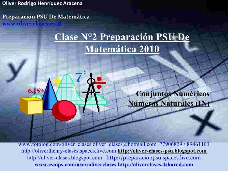 Oliver Rodrigo Henríquez Aracena  Preparación PSU De Matemática www.oliverclases.es.tl Clase N°2 Preparación PSU De Matemá...