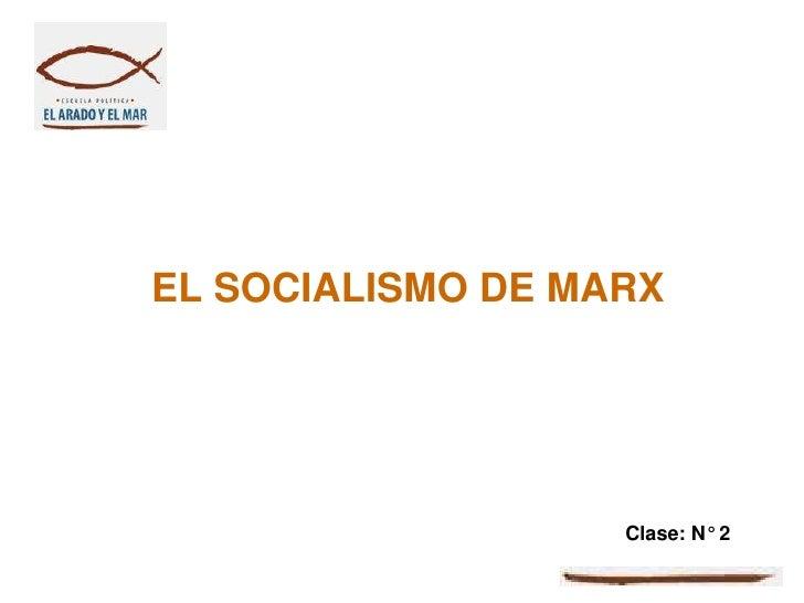 EL SOCIALISMO DE MARX                   Clase: N° 2