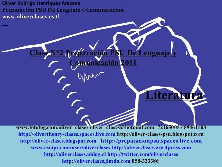 Clase N°2 Preparación PSU De Lenguaje y Comunicación 2011 Literatura Oliver Rodrigo Henríquez Aracena  Preparación PSU De ...