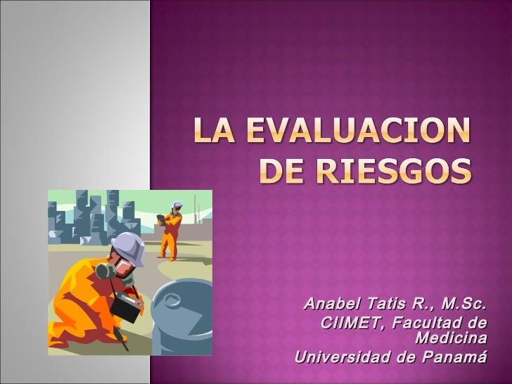 Anabel Tatis R., M.Sc.   CIIMET, Facultad de              MedicinaUniversidad de Panamá