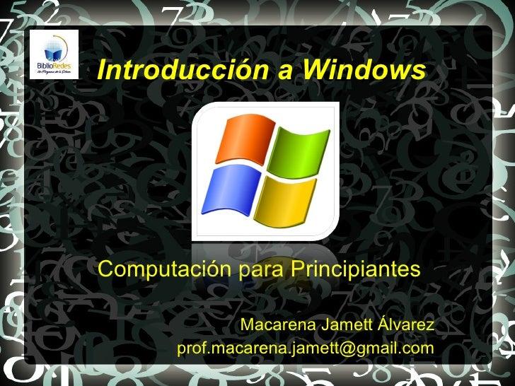 Introducción a WindowsComputación para Principiantes               Macarena Jamett Álvarez       prof.macarena.jamett@gmai...