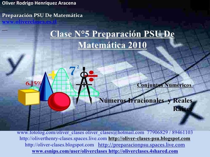 Oliver Rodrigo Henríquez Aracena  Preparación PSU De Matemática www.oliverclases.es.tl Clase N°5 Preparación PSU De Matemá...