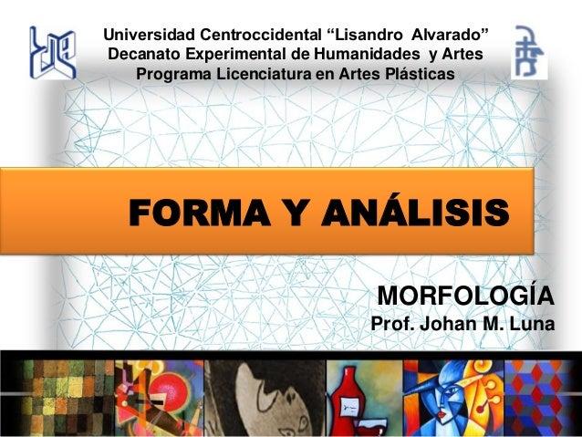 """Universidad Centroccidental """"Lisandro Alvarado"""" Decanato Experimental de Humanidades y Artes Programa Licenciatura en Arte..."""