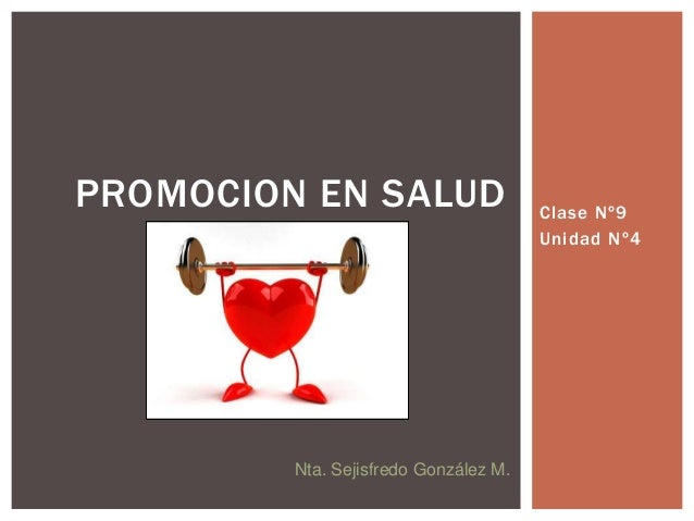 Clase Nº9 Unidad Nº4 PROMOCION EN SALUD Nta. Sejisfredo González M.