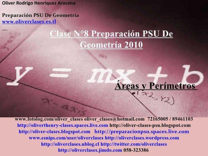 Oliver Rodrigo Henríquez Aracena  Preparación PSU De Geometría  www.oliverclases.es.tl Clase N°8 Preparación PSU De Geomet...