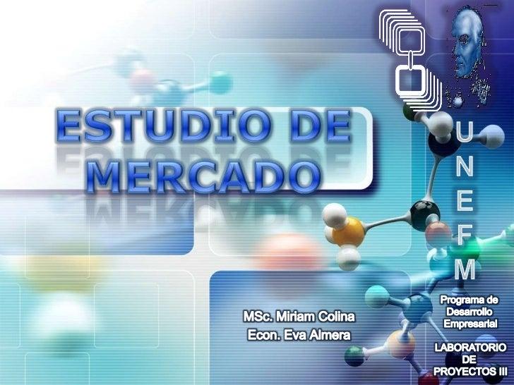 Programa de <br />Desarrollo <br />Empresarial<br />LABORATORIO<br />DE <br />PROYECTOS III<br />ESTUDIO DE MERCADO<br />U...