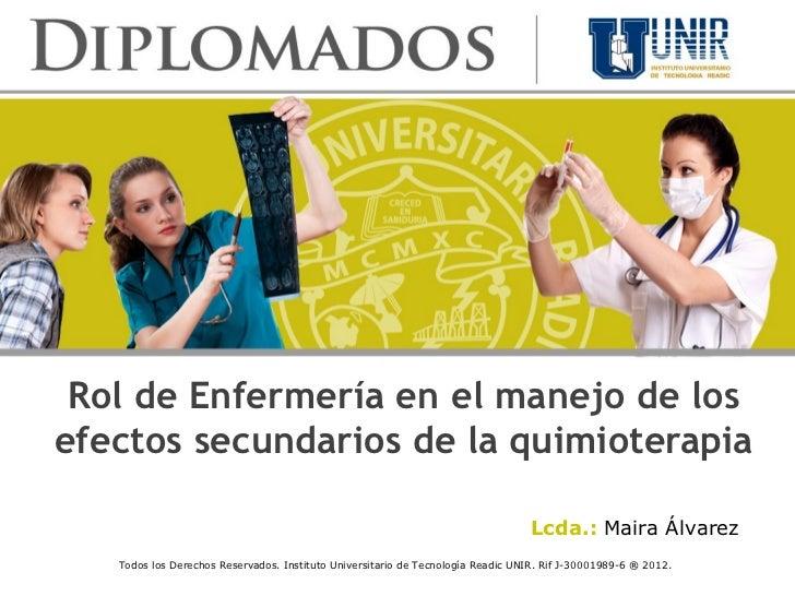 Rol de Enfermería en el manejo de los efectos secundarios de la quimioterapia Lcda.:  Maira Álvarez
