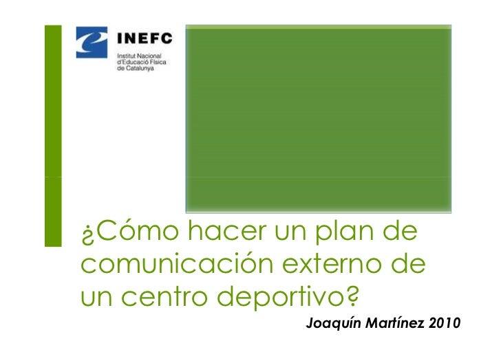 ¿Cómo hacer un plan de comunicación externo de un centro deportivo?                Joaquín Martínez 2010