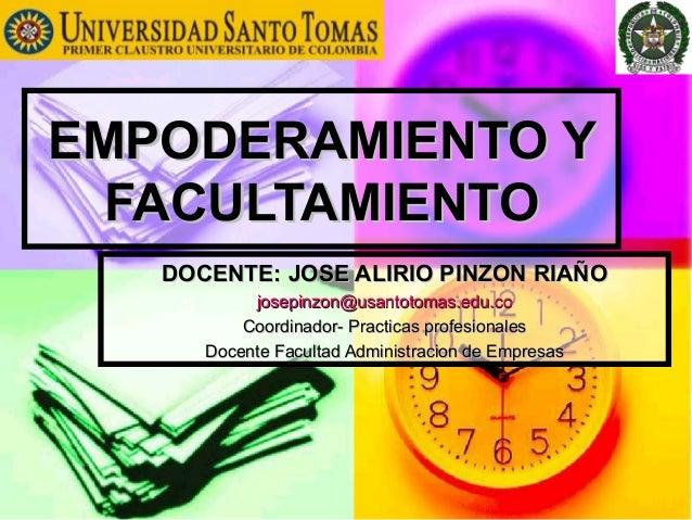 EMPODERAMIENTO Y  FACULTAMIENTO   DOCENTE: JOSE ALIRIO PINZON RIAÑO           josepinzon@usantotomas.edu.co          Coord...