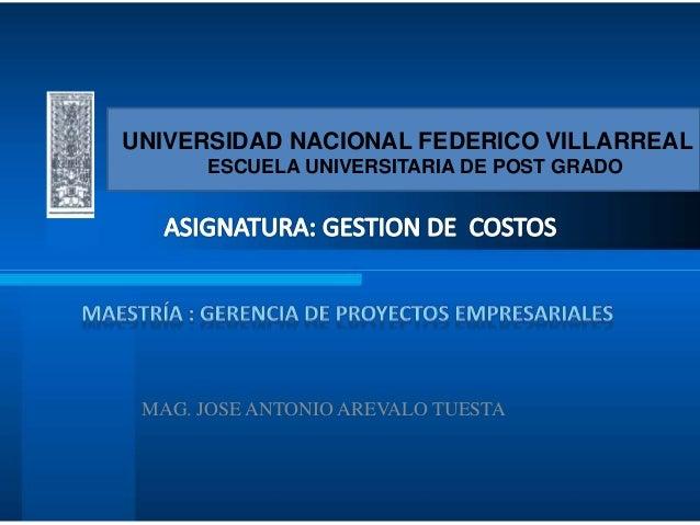 UNIVERSIDAD NACIONAL FEDERICO VILLARREAL  ESCUELA UNIVERSITARIA DE POST GRADO  MAG. JOSE ANTONIO AREVALO TUESTA