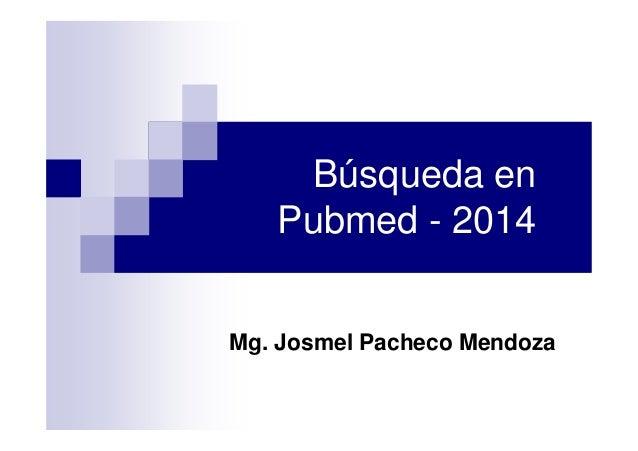 Búsqueda en Pubmed - 2014 Mg. Josmel Pacheco Mendoza