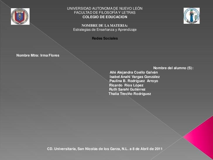 UNIVERSIDAD AUTONOMA DE NUEVO LEÓN<br />FACULTAD DE FILOSOFÍA Y LETRAS<br />COLEGIO DE EDUCACION<br />NOMBRE DE LA MATERIA...