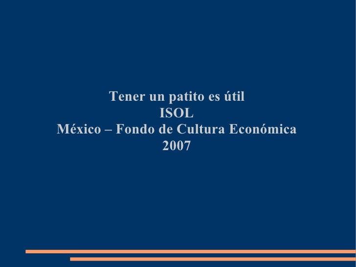 Tener un patito es útil               ISOLMéxico – Fondo de Cultura Económica                2007