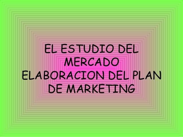 EL ESTUDIO DEL      MERCADOELABORACION DEL PLAN    DE MARKETING