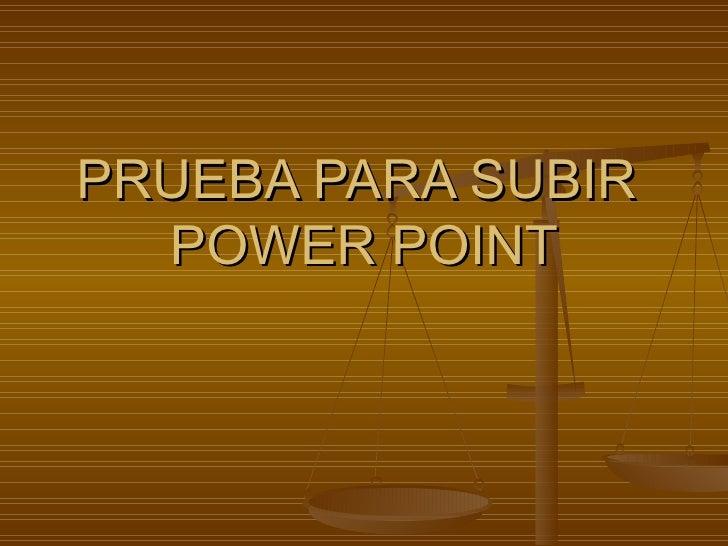 PRUEBA PARA SUBIR  POWER POINT