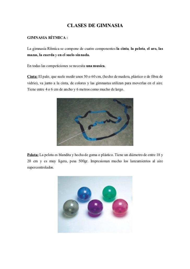 CLASES DE GIMNASIA  GIMNASIA RÍTMICA :  La gimnasia Rítmica se compone de cuatro componentes la cinta, la pelota, el aro, ...
