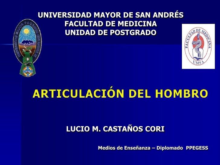 UNIVERSIDAD MAYOR DE SAN ANDRÉSFACULTAD DE MEDICINAUNIDAD DE POSTGRADO <br />ARTICULACIÓN DEL HOMBRO<br />LUCIO M. CASTAÑO...