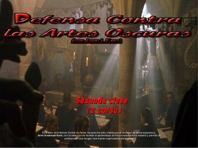 Segunda clase                                  (2 curso)   Este libro de Defensa Contra las Artes Oscuras ha sido creado p...