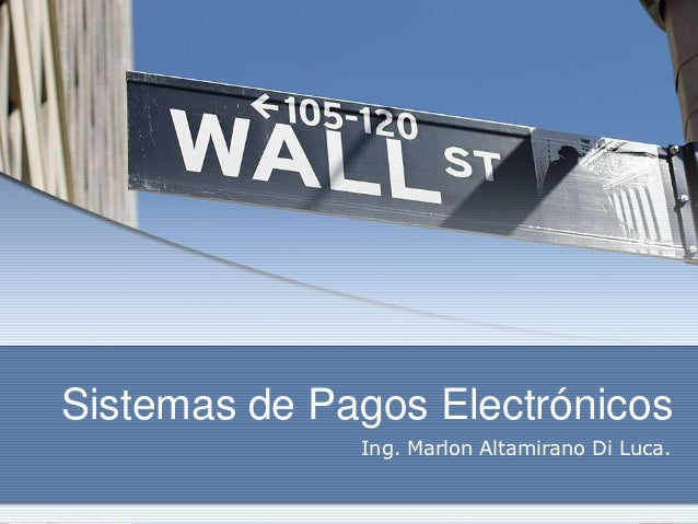 Sistemas de Pagos Electrónicos              Ing. Marlon Altamirano Di Luca.