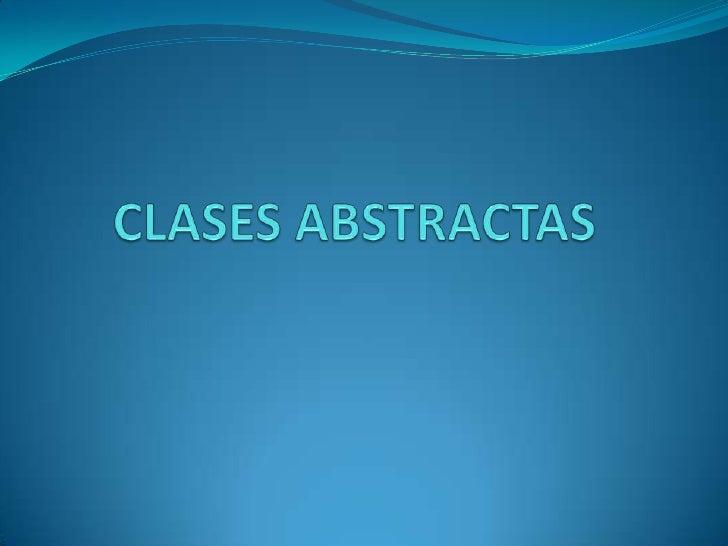 QUE ES UNA CLASE ABSTRACTA  Es una clase que no se  puede instanciar, se usa     únicamente para     definir subclases.
