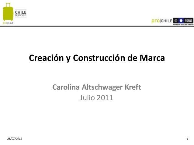 28/07/2011 1Creación y Construcción de MarcaCarolina Altschwager KreftJulio 2011