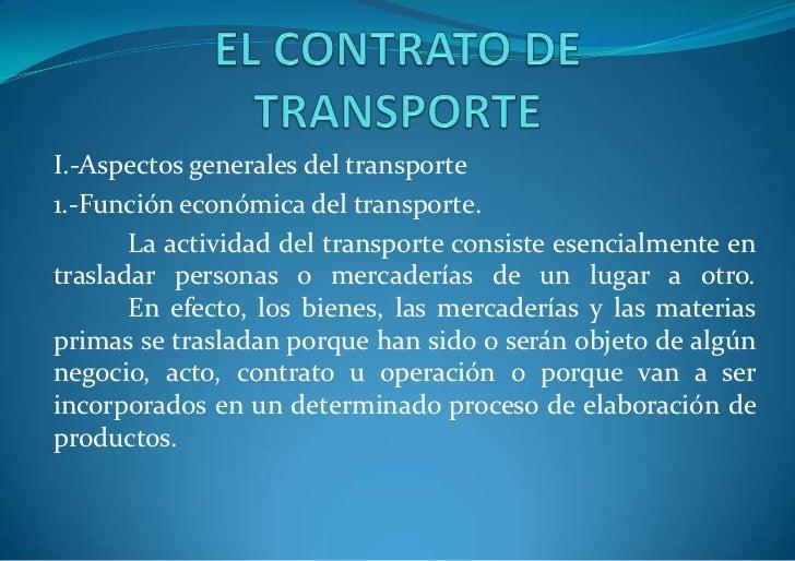 I.-Aspectos generales del transporte1.-Función económica del transporte.       La actividad del transporte consiste esenci...