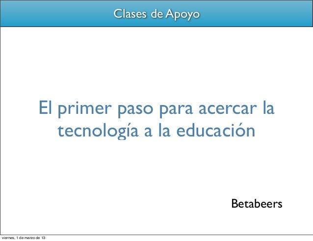 Clases de Apoyo                    El primer paso para acercar la                       tecnología a la educación         ...