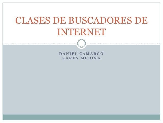 CLASES DE BUSCADORES DE INTERNET DANIEL CAMARGO KAREN MEDINA