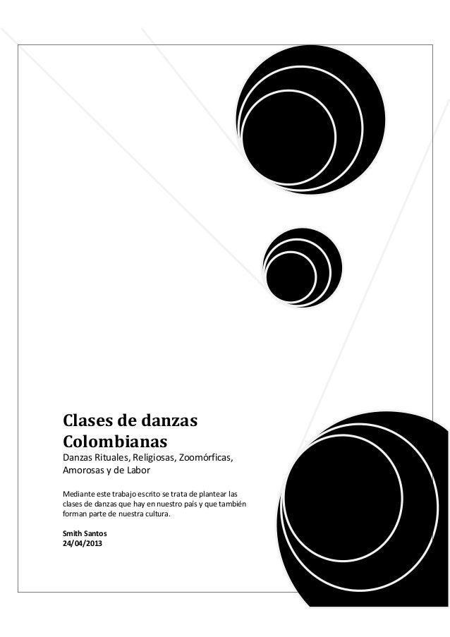 Clases de danzasColombianasDanzas Rituales, Religiosas, Zoomórficas,Amorosas y de LaborMediante este trabajo escrito se tr...