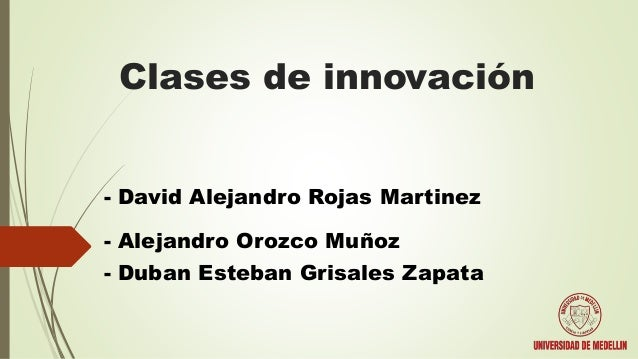 Clases de innovación - David Alejandro Rojas Martinez - Alejandro Orozco Muñoz - Duban Esteban Grisales Zapata