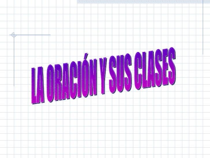 LA ORACIÓN Y SUS CLASES