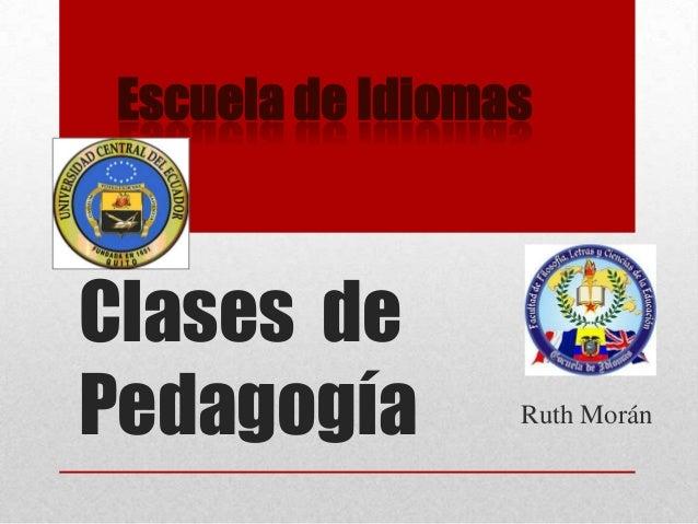 Escuela de IdiomasClases dePedagogía         Ruth Morán