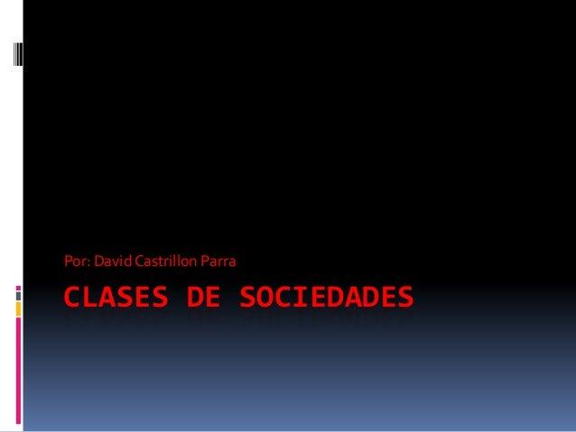 Por: David Castrillon ParraCLASES DE SOCIEDADES