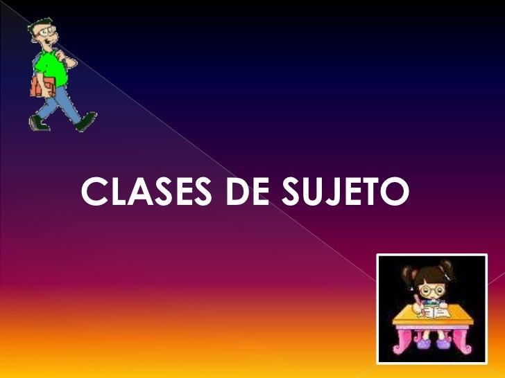 CLASES DE SUJETO <br />