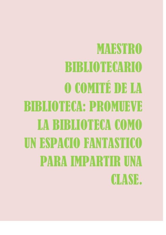 MAESTRO       BIBLIOTECARIO       O COMITÉ DE LABIBLIOTECA: PROMUEVE  LA BIBLIOTECA COMOUN ESPACIO FANTASTICO   PARA IMPAR...