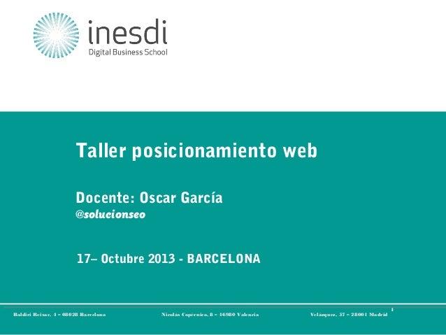 Taller posicionamiento web Docente: Oscar García @solucionseo 17– Octubre 2013 - BARCELONA  Técnico en Community Managemen...